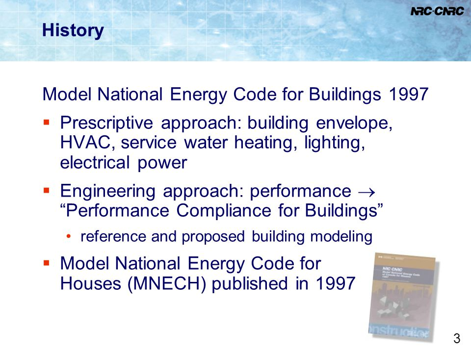 3 History Model National Energy Code for Buildings 1997  Prescriptive approach: building envelope, HVAC, service water heating, lighting, electrical