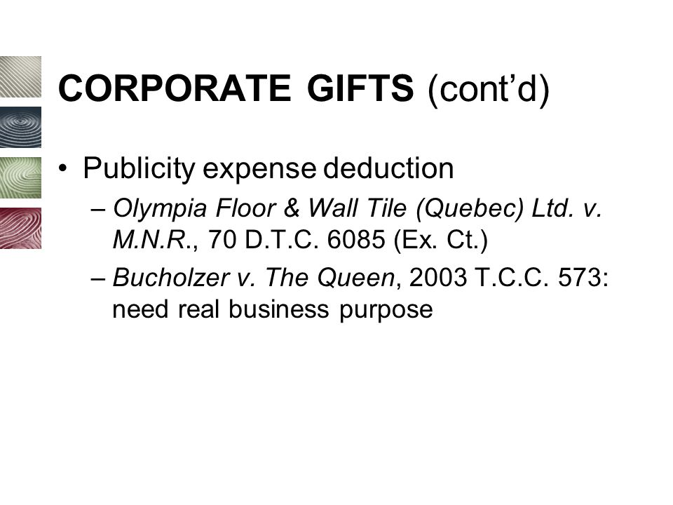 CORPORATE GIFTS (cont'd) Publicity expense deduction –Olympia Floor & Wall Tile (Quebec) Ltd.