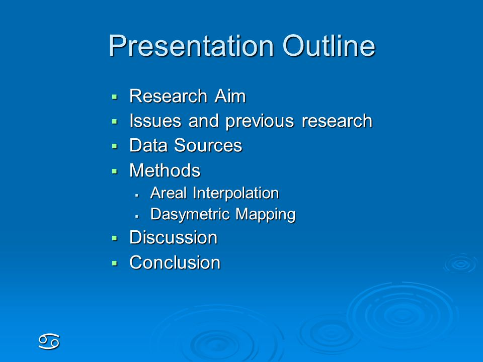 Presentation Outline  Research Aim  Issues and previous research  Data Sources  Methods  Areal Interpolation  Dasymetric Mapping  Discussion  Conclusion a