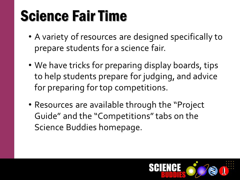 Science Fair Time A variety of resources are designed specifically to prepare students for a science fair. We have tricks for preparing display boards
