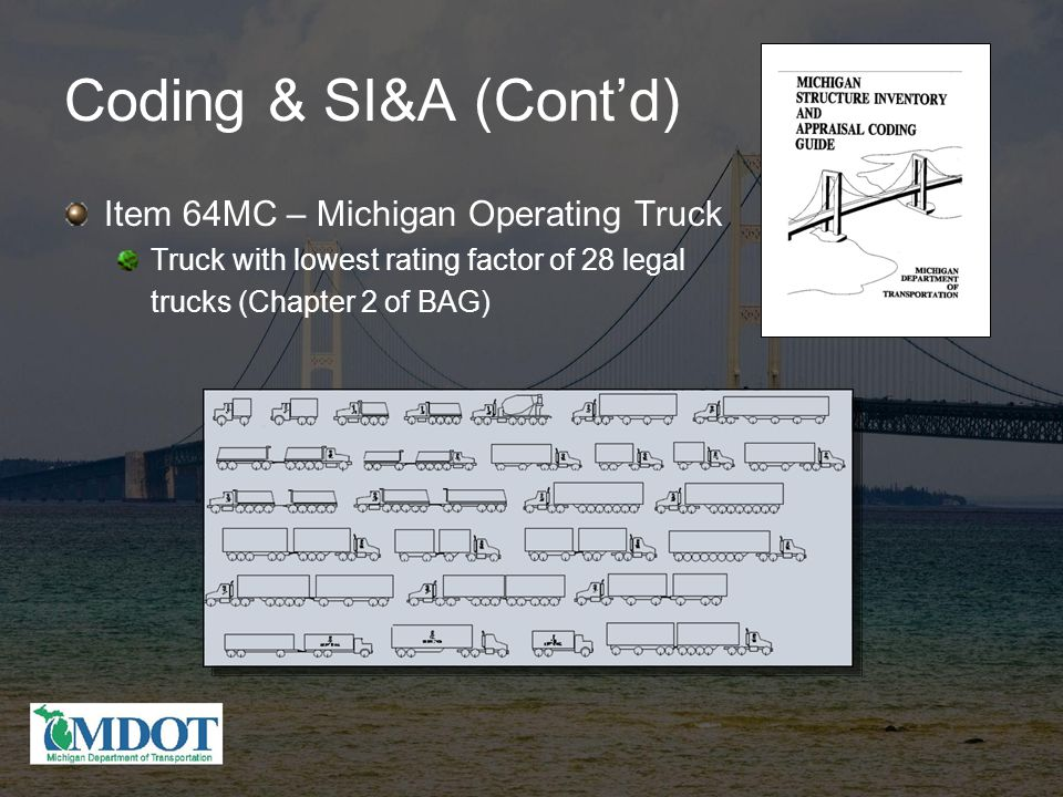Coding & SI&A (Cont'd) Item 64MC – Michigan Operating Truck Truck with lowest rating factor of 28 legal trucks (Chapter 2 of BAG)