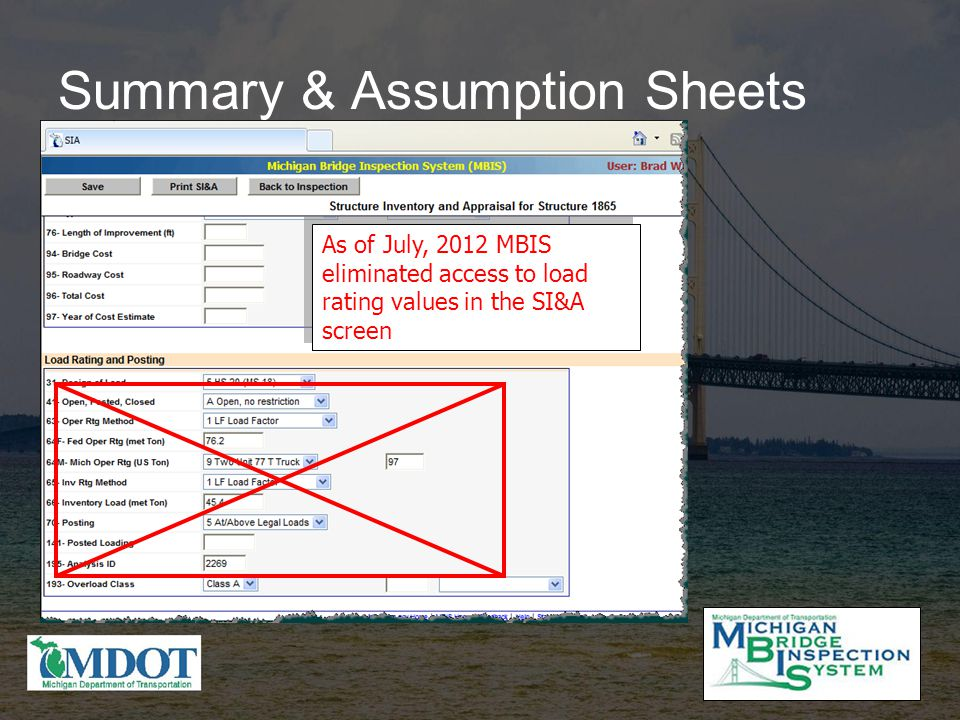 Summary & Assumption Sheets As of July, 2012 MBIS eliminated access to load rating values in the SI&A screen
