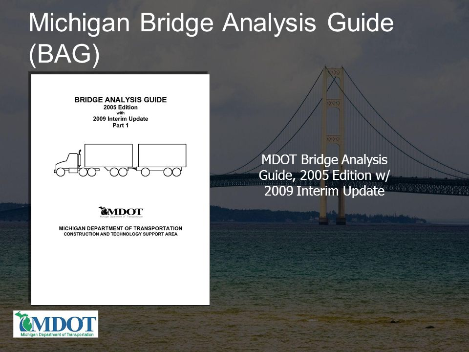 Michigan Bridge Analysis Guide (BAG) MDOT Bridge Analysis Guide, 2005 Edition w/ 2009 Interim Update