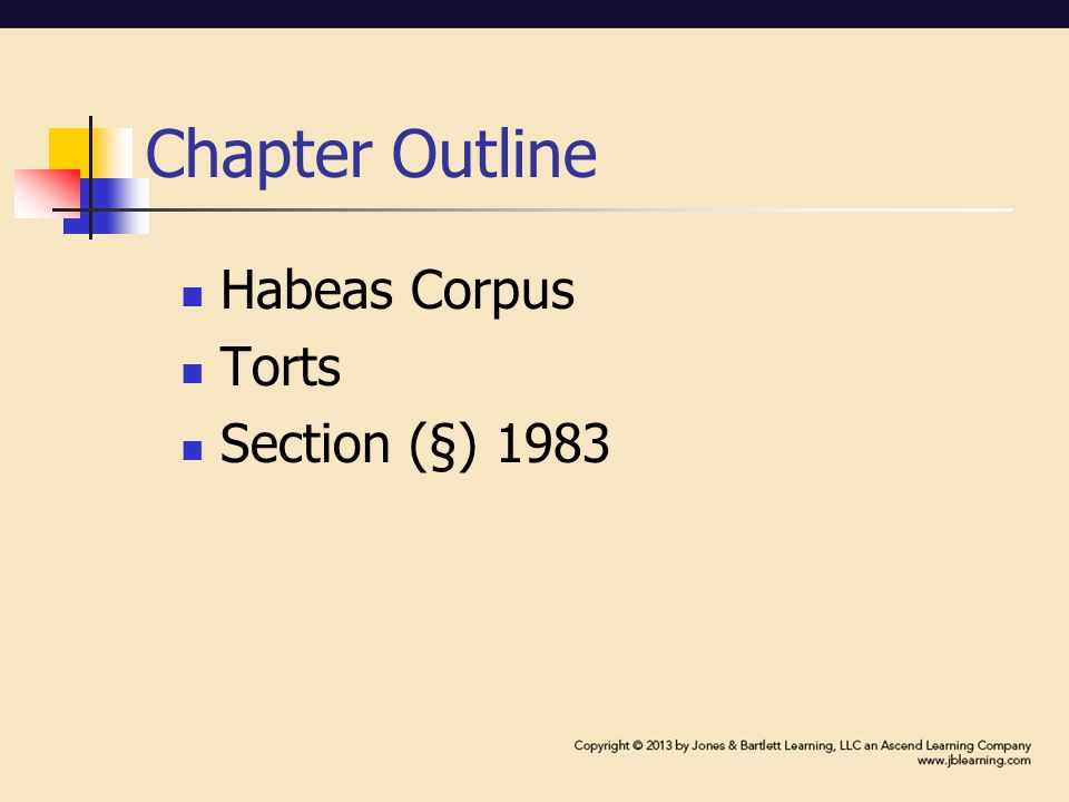 Chapter Outline Habeas Corpus Torts Section (§) 1983