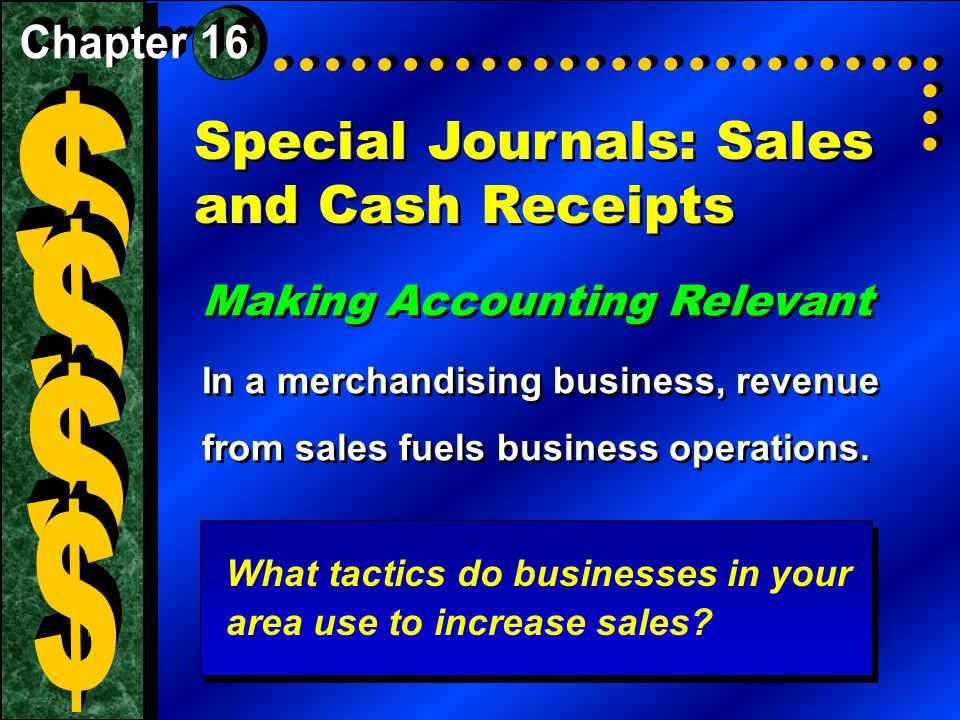 Special Journals: Sales and Cash Receipts Making Accounting Relevant In a merchandising business, revenue from sales fuels business operations. Making