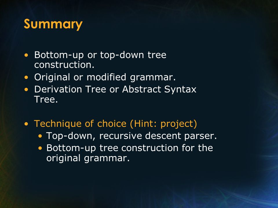 Summary Bottom-up or top-down tree construction. Original or modified grammar.