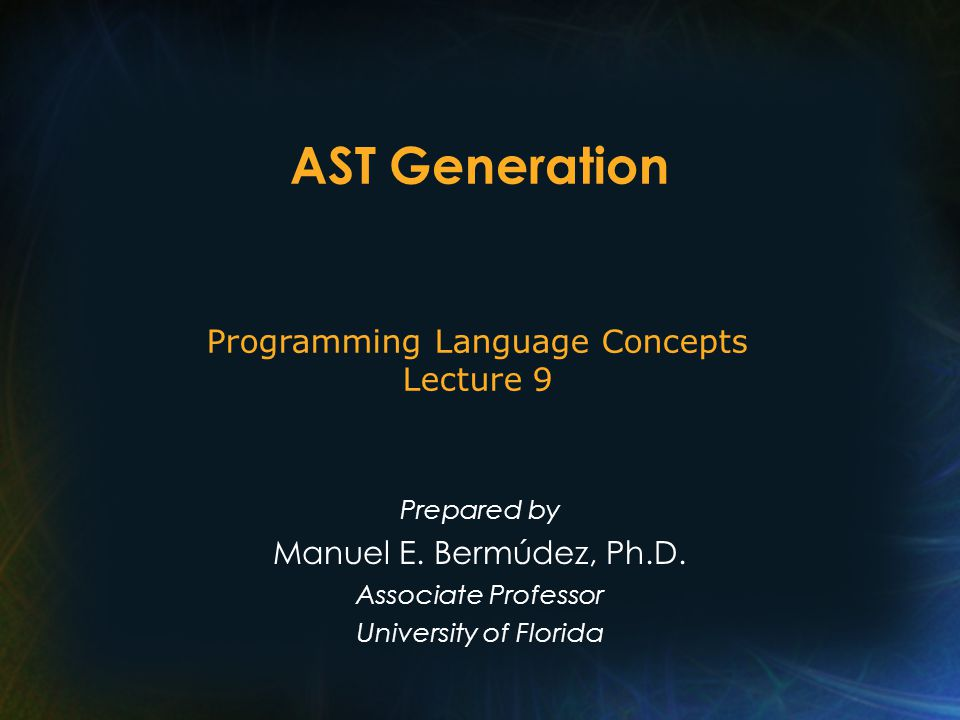 AST Generation Prepared by Manuel E. Bermúdez, Ph.D.