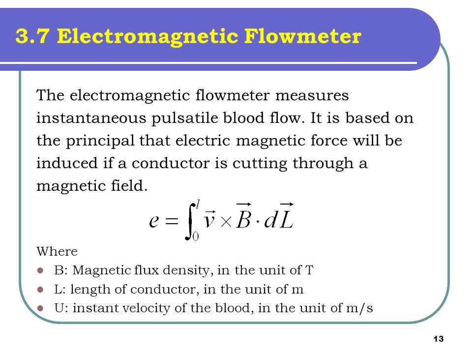 13 3.7 Electromagnetic Flowmeter The electromagnetic flowmeter measures instantaneous pulsatile blood flow.
