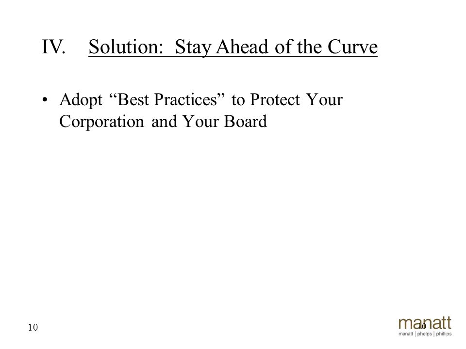 10 Adopt Best Practices to Protect Your Corporation and Your Board 10 IV.Solution: Stay Ahead of the Curve