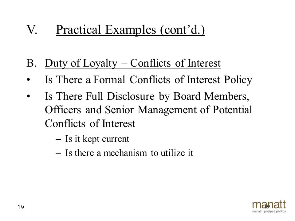 19 B.Duty of Loyalty – Conflicts of Interest Is There a Formal Conflicts of Interest Policy Is There Full Disclosure by Board Members, Officers and Se