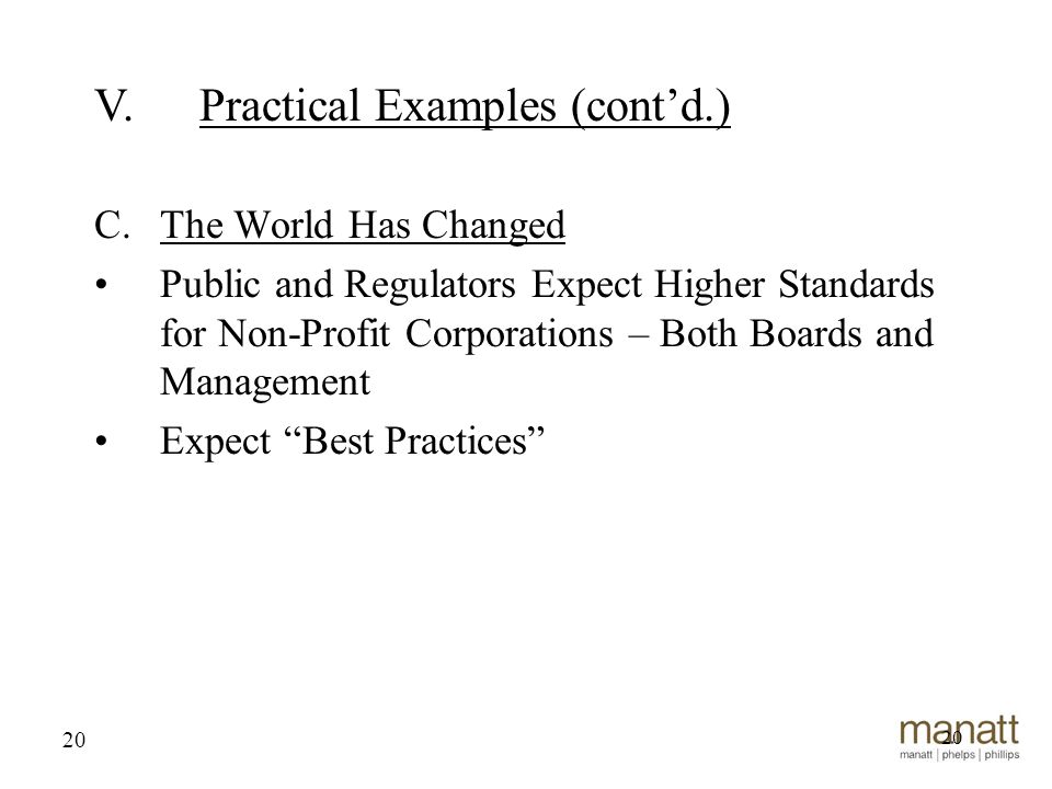 20 C.The World Has Changed Public and Regulators Expect Higher Standards for Non-Profit Corporations – Both Boards and Management Expect Best Practices 20 V.Practical Examples (cont'd.)