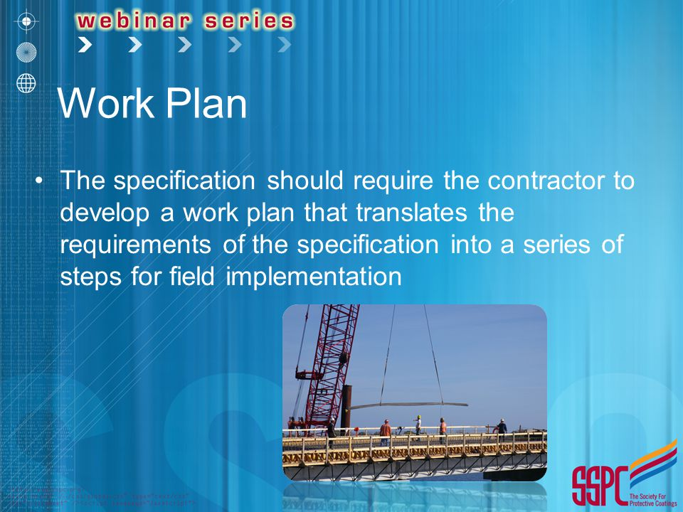 Work Plan The specification should require the contractor to develop a work plan that translates the requirements of the specification into a series of steps for field implementation