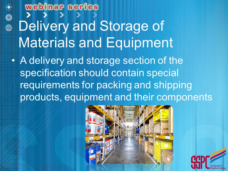 Delivery and Storage of Materials and Equipment A delivery and storage section of the specification should contain special requirements for packing and shipping products, equipment and their components