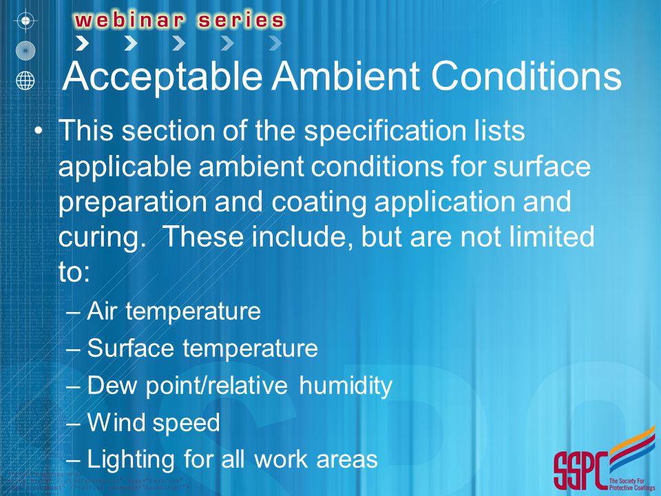 Acceptable Ambient Conditions This section of the specification lists applicable ambient conditions for surface preparation and coating application and curing.