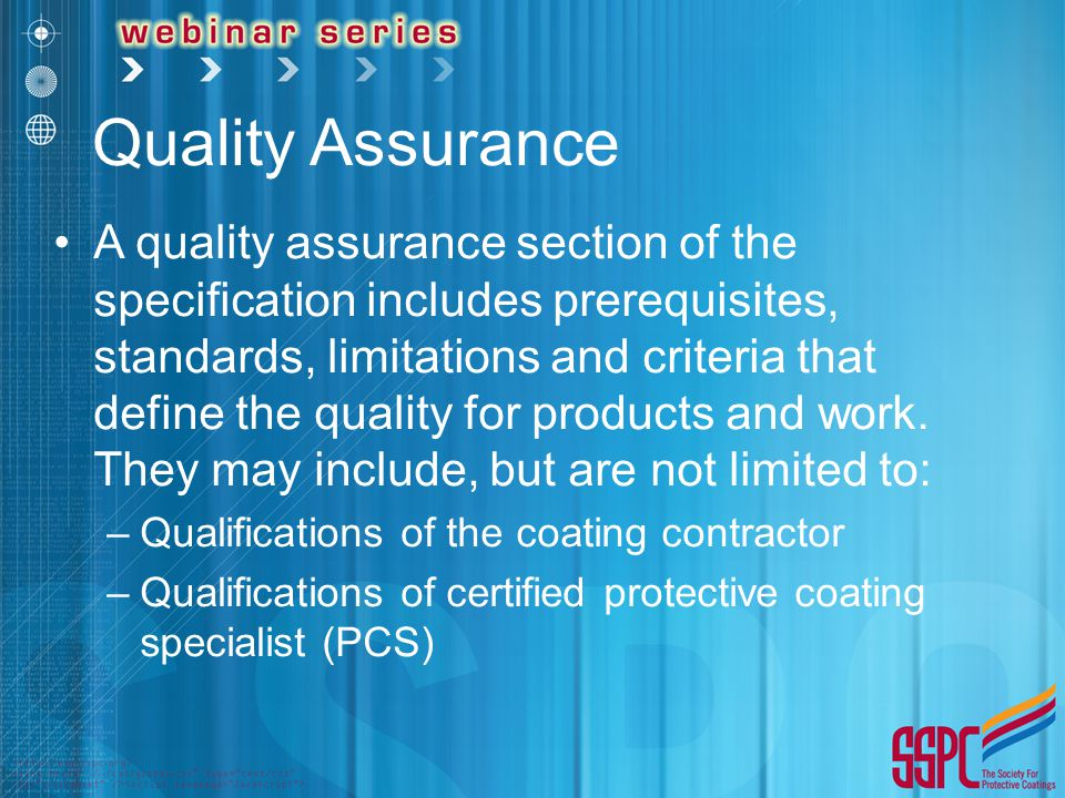 Quality Assurance A quality assurance section of the specification includes prerequisites, standards, limitations and criteria that define the quality for products and work.