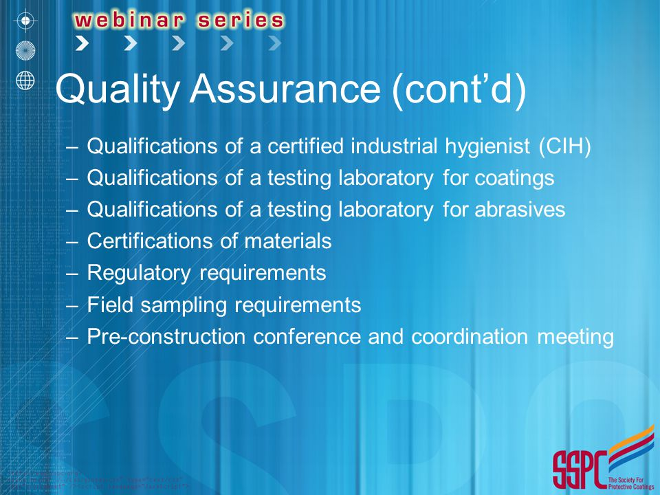 Quality Assurance (cont'd) –Qualifications of a certified industrial hygienist (CIH) –Qualifications of a testing laboratory for coatings –Qualifications of a testing laboratory for abrasives –Certifications of materials –Regulatory requirements –Field sampling requirements –Pre-construction conference and coordination meeting