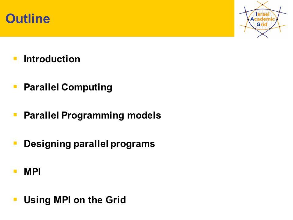 IV Workshop INFN Grid, Bari, 25-27.10.2004 - 2 Outline  Introduction  Parallel Computing  Parallel Programming models  Designing parallel programs  MPI  Using MPI on the Grid