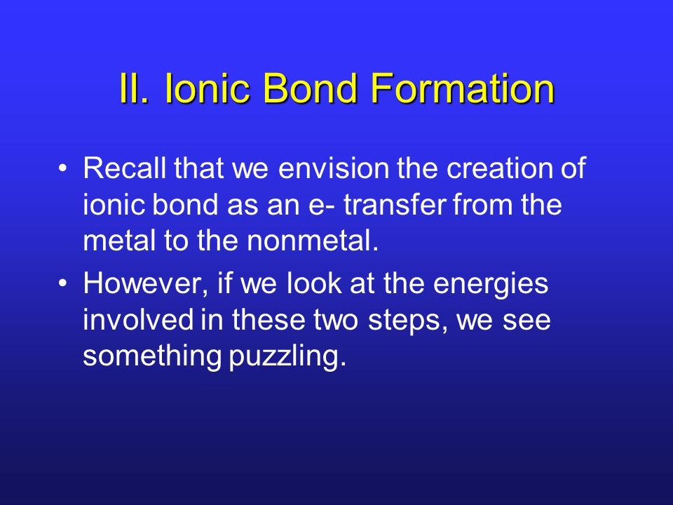 III.BE's and Chemical Change In a reaction, bonds are broken and new bonds are formed.