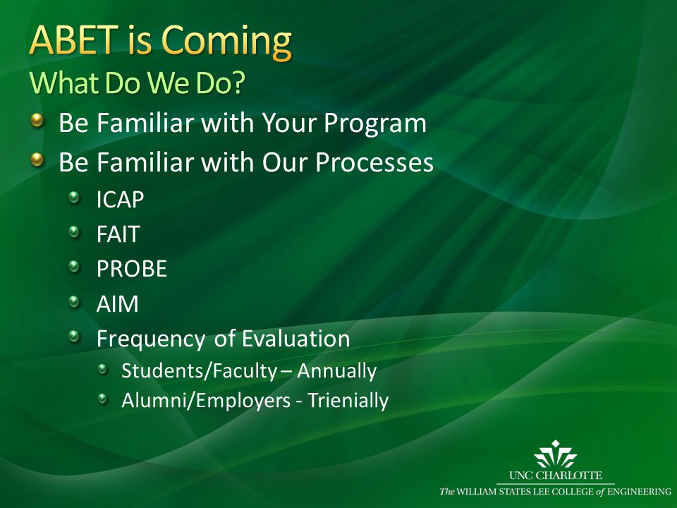 Be Familiar with Your Program Be Familiar with Our Processes ICAP FAIT PROBE AIM Frequency of Evaluation Students/Faculty – Annually Alumni/Employers - Trienially