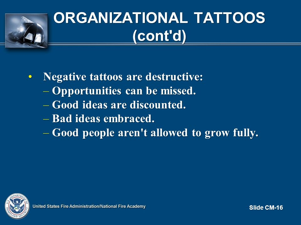 ORGANIZATIONAL TATTOOS (cont d) Negative tattoos are destructive:Negative tattoos are destructive: – Opportunities can be missed.