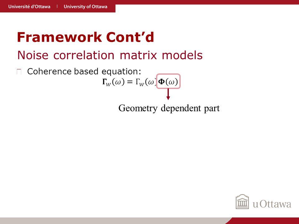 Framework Cont'd Noise correlation matrix models Geometry dependent part
