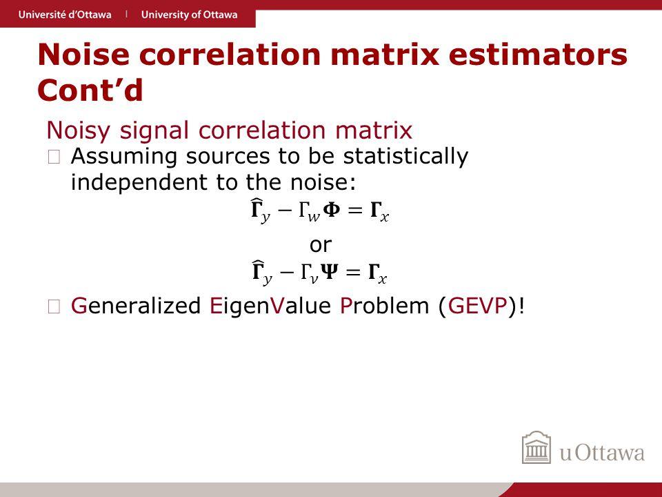 Noise correlation matrix estimators Cont'd Noisy signal correlation matrix