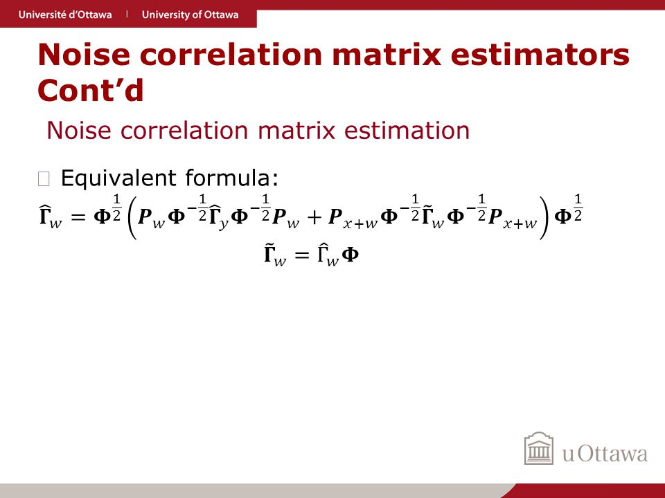 Noise correlation matrix estimators Cont'd Noise correlation matrix estimation