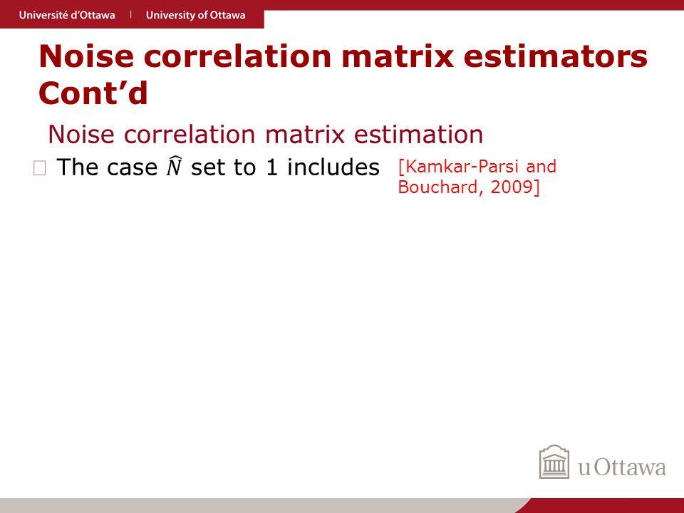 Noise correlation matrix estimators Cont'd Noise correlation matrix estimation [Kamkar-Parsi and Bouchard, 2009]