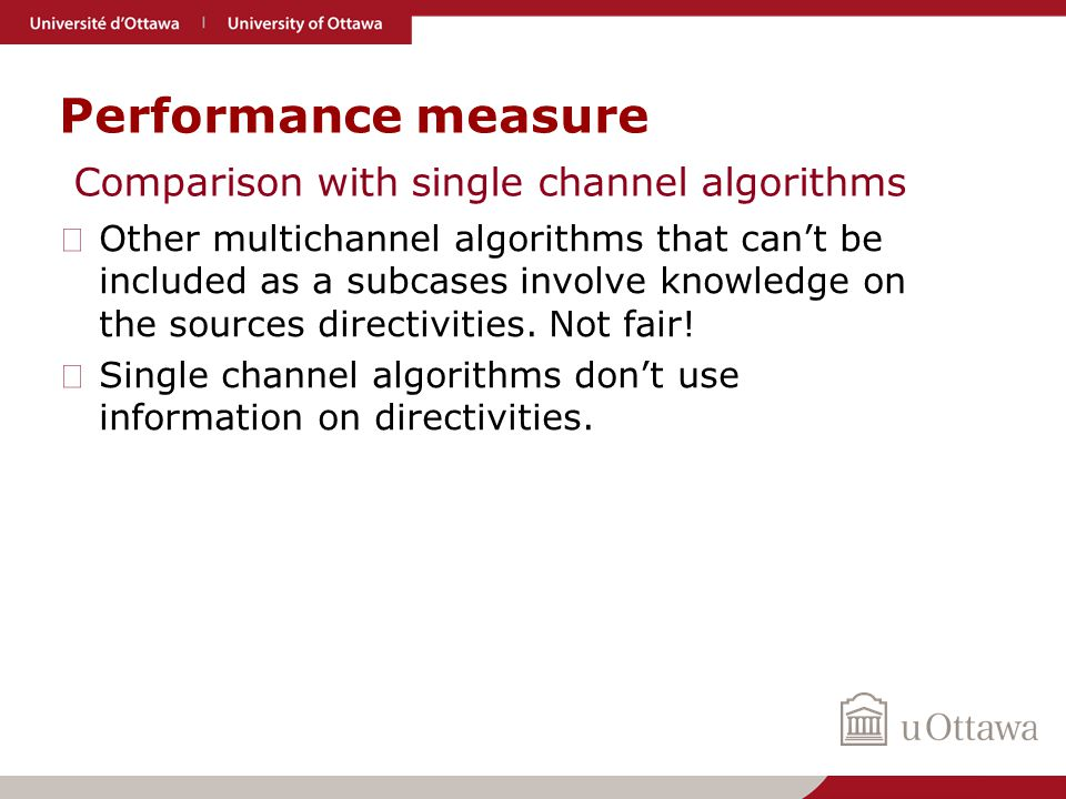 Performance measure ▶ Other multichannel algorithms that can't be included as a subcases involve knowledge on the sources directivities.