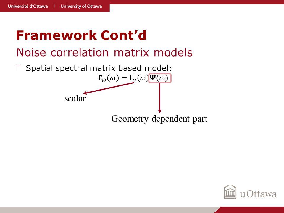 Framework Cont'd Noise correlation matrix models Geometry dependent part scalar