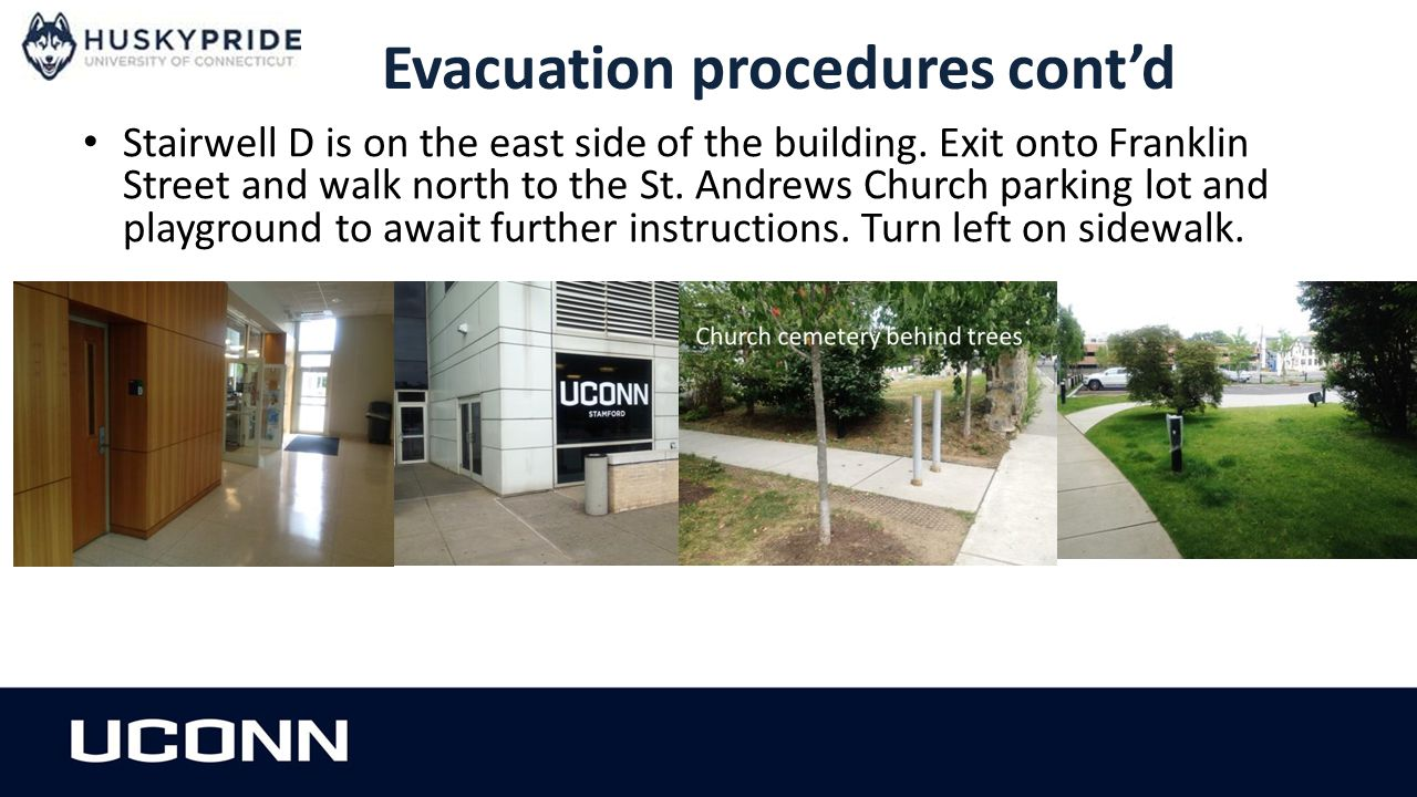 Evacuation procedures cont'd Stairwell D is on the east side of the building.