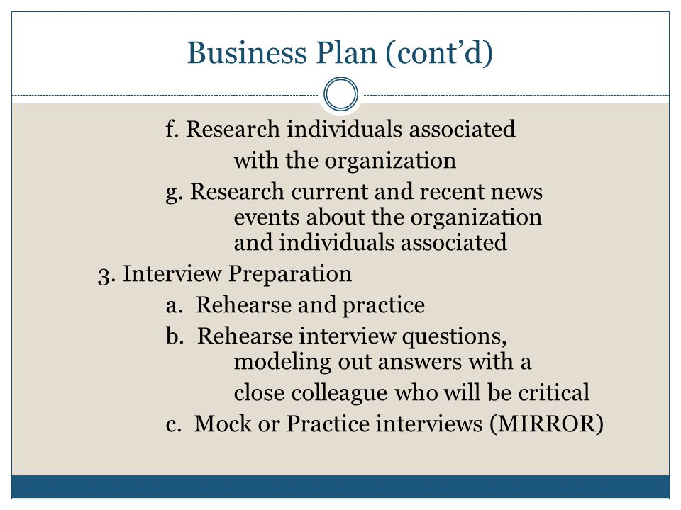 Business Plan (cont'd) f. Research individuals associated with the organization g. Research current and recent news events about the organization and
