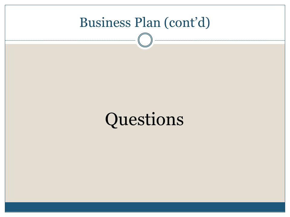 Business Plan (cont'd) Questions