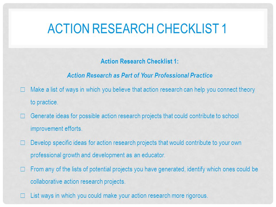 ACTION RESEARCH CHECKLIST 1 Action Research Checklist 1: Action Research as Part of Your Professional Practice ☐ Make a list of ways in which you beli