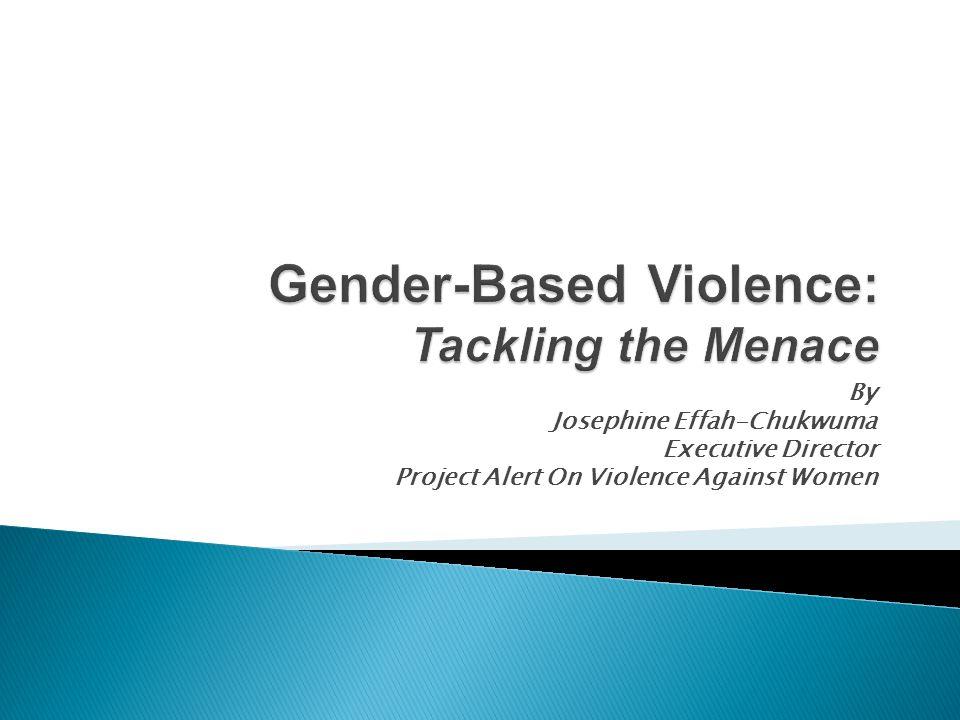 By Josephine Effah-Chukwuma Executive Director Project Alert On Violence Against Women