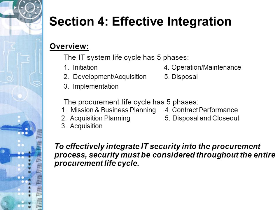 Module 2 Review Summary Procurement & IT System Life Cycles ALL 5 phases in the procurement life cycle must address IT security requirements.