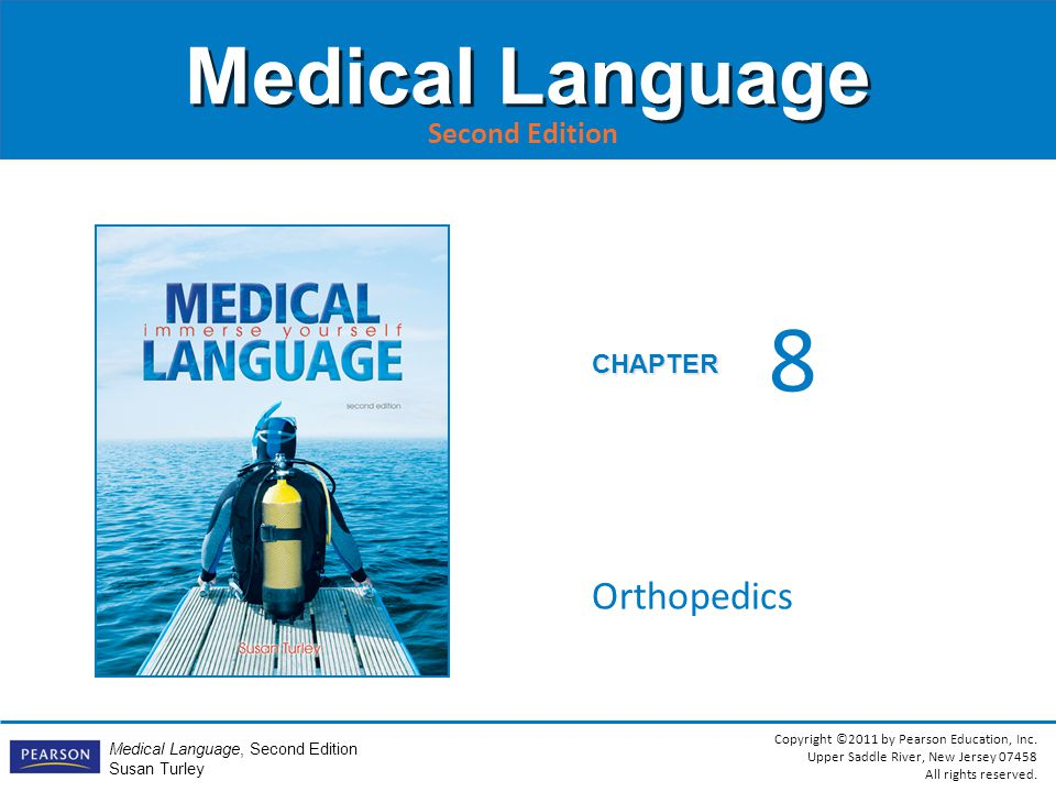 Copyright ©2011 by Pearson Education, Inc. Upper Saddle River, New Jersey 07458 All rights reserved. Medical Language, Second Edition Susan Turley CHA