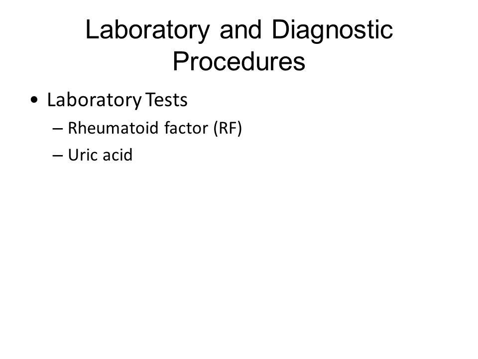 Laboratory and Diagnostic Procedures Laboratory Tests – Rheumatoid factor (RF) – Uric acid