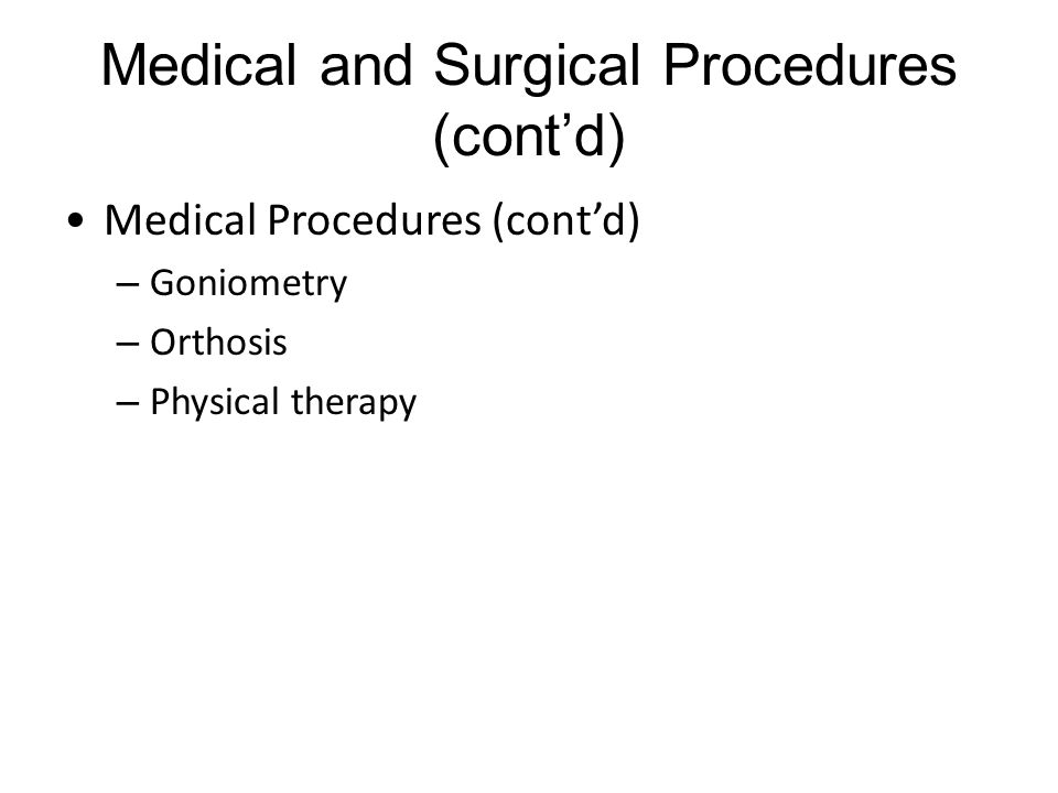 Medical and Surgical Procedures (cont'd) Medical Procedures (cont'd) – Goniometry – Orthosis – Physical therapy