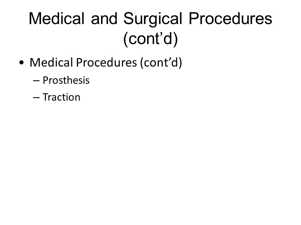 Medical and Surgical Procedures (cont'd) Medical Procedures (cont'd) – Prosthesis – Traction