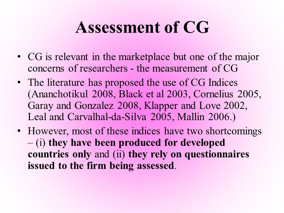 Assessment of CG CG is relevant in the marketplace but one of the major concerns of researchers - the measurement of CG The literature has proposed th