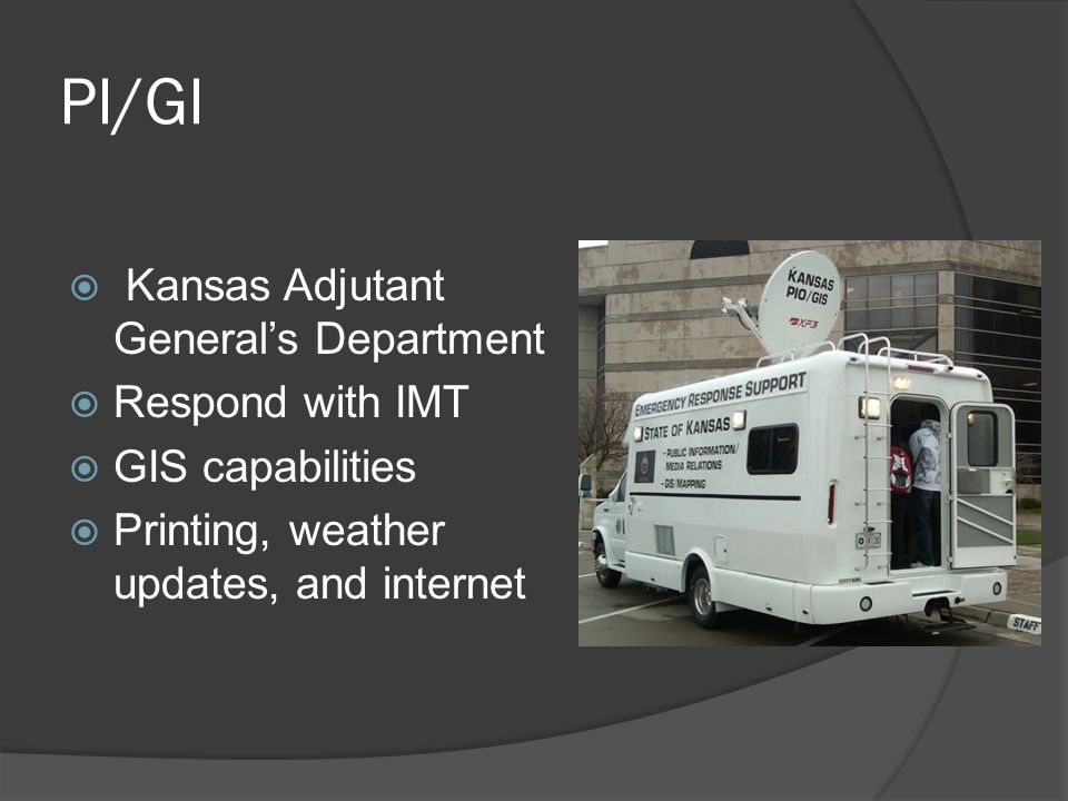 PI/GI  Kansas Adjutant General's Department  Respond with IMT  GIS capabilities  Printing, weather updates, and internet