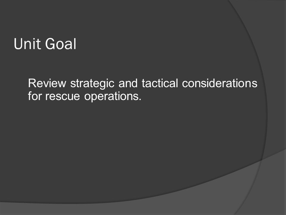 Unit Goal Review strategic and tactical considerations for rescue operations.