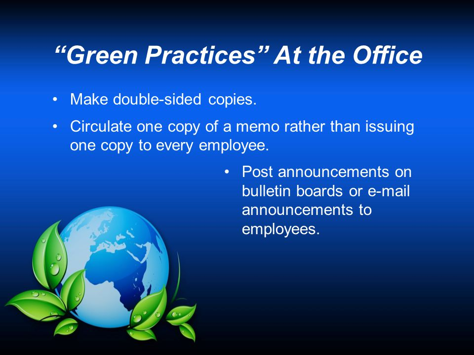"""Green Practices"" At the Office Make double-sided copies. Circulate one copy of a memo rather than issuing one copy to every employee. Post announceme"
