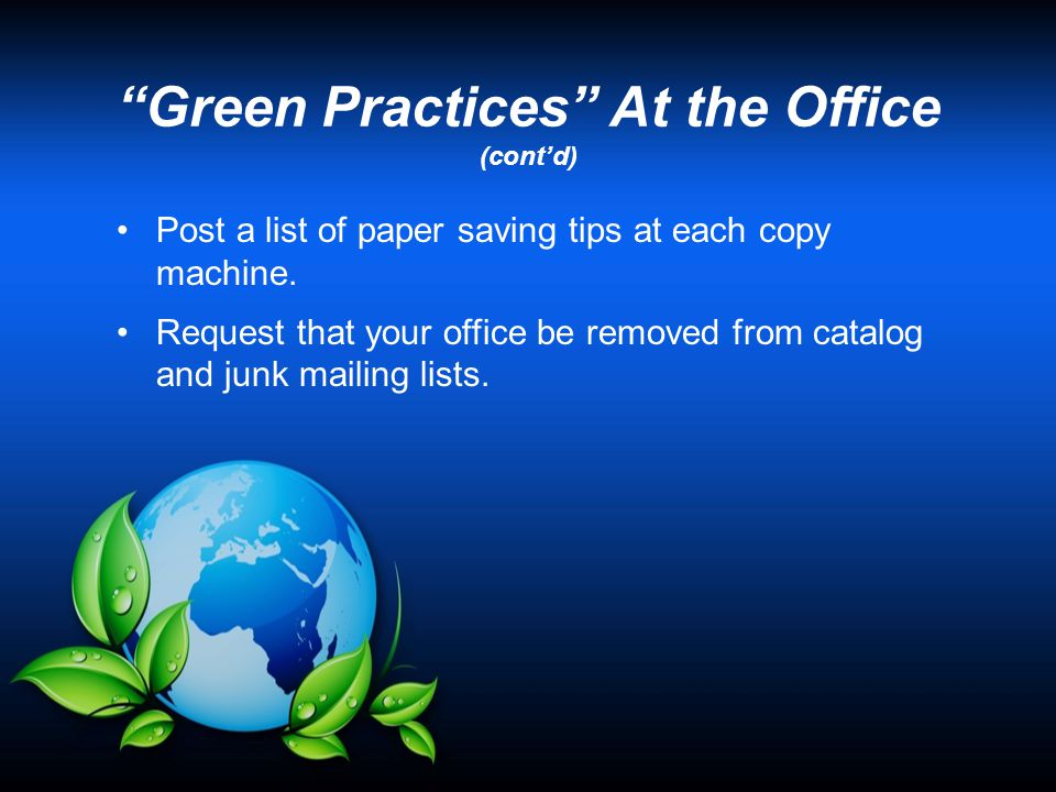 """Green Practices"" At the Office (cont'd) Post a list of paper saving tips at each copy machine. Request that your office be removed from catalog and j"
