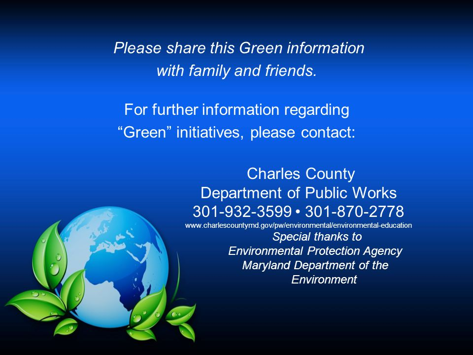 "Please share this Green information with family and friends. For further information regarding ""Green"" initiatives, please contact: Charles County Dep"
