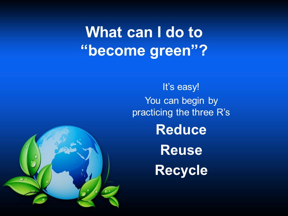 Green Practices At the Office (cont'd) Use the back of old letterhead for copies of drafts & internal documents.