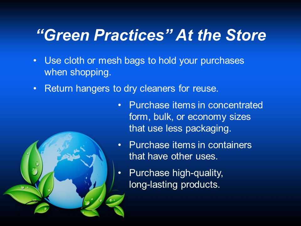 """Green Practices"" At the Store Use cloth or mesh bags to hold your purchases when shopping. Return hangers to dry cleaners for reuse. Purchase items i"