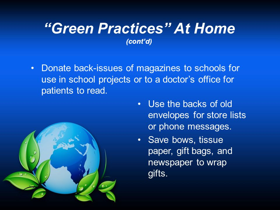 Green Practices At Home (cont'd) Avoid using disposable cups, plates, and cutlery.