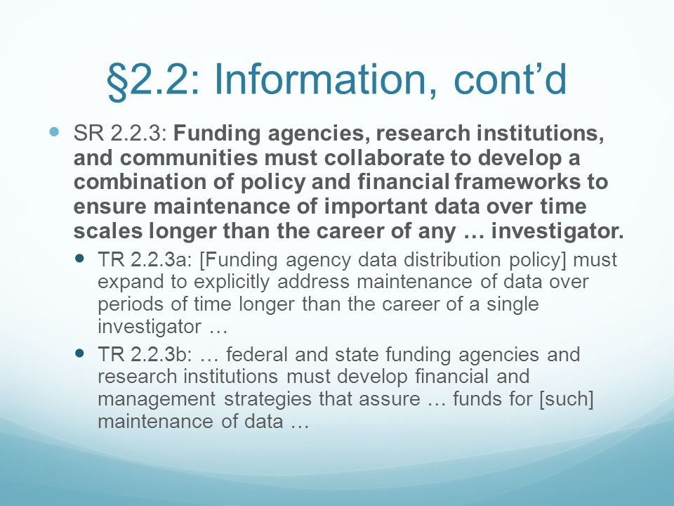 §2.2: Information, cont'd SR 2.2.3: Funding agencies, research institutions, and communities must collaborate to develop a combination of policy and f